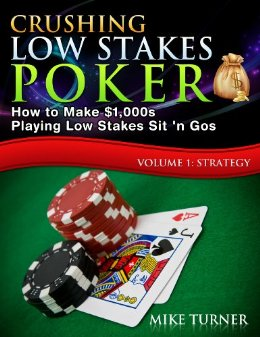 Crushing Low Stakes Poker How to Make $1,000s Playing Low Stakes Sit 'n Gos, Volume 1 Strategy