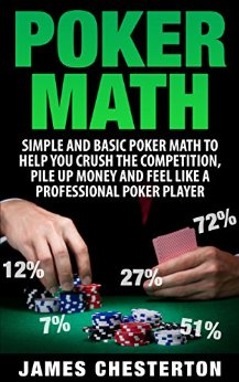 Poker Poker Math Simple and Basic Poker Math To Help You Crush The Competition, Pile Up Money And Feel Like A Professional Poker Player